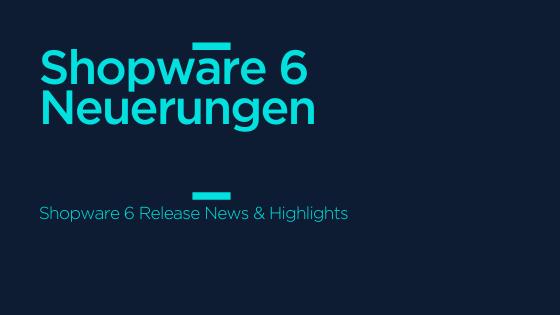 Shopware_6_Neuerungen_Release_News_und_Highlights