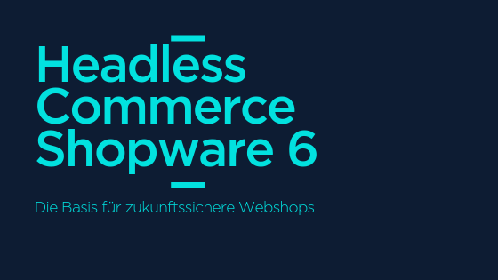 Headless Commerce mit Shopware 6