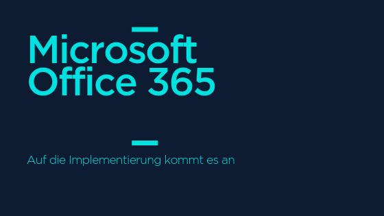 Microsoft Office 365 - Auf die Implementierung kommt es an
